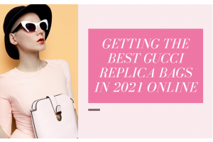 Getting the Best Gucci Replica Bags in 2021 Online